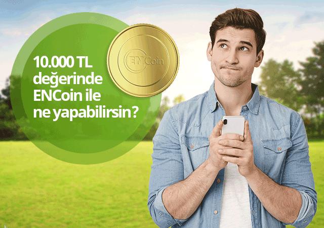 10.000 ENCoin ile ne yapabilirsin?